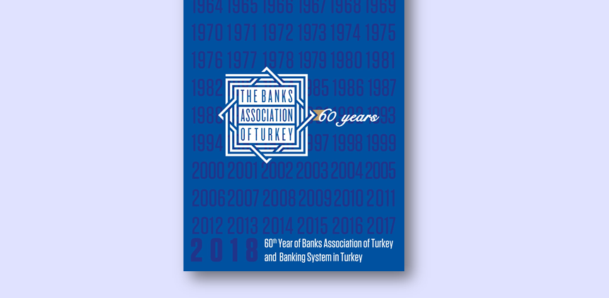The Banks Association of Turkey and Banking System in Turkey 1958-2018